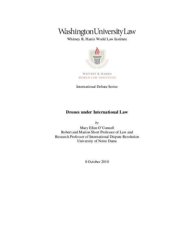 Whitney R. Harris World Law InstituteInternational Debate SeriesDrones under International LawbyMary Ellen O'ConnellRobert...