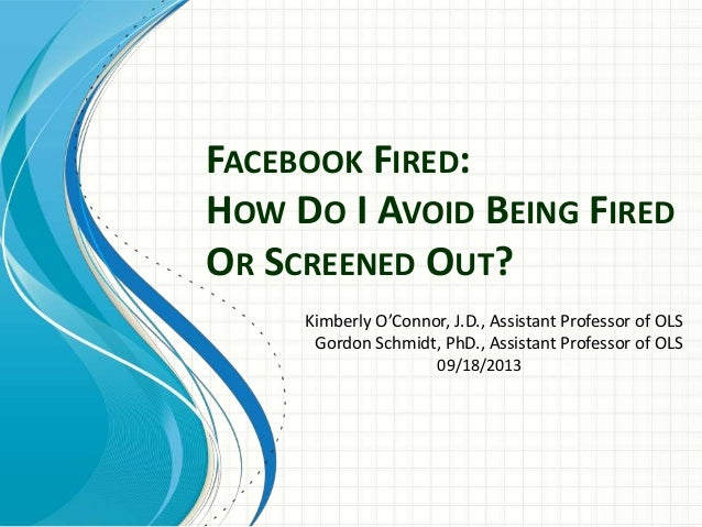 O'Connor & Schmidt (2013) Facebook fired: How do i avoid being fired or screened out?