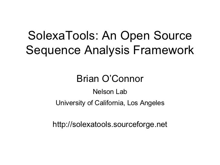 SolexaTools: An Open Source Sequence Analysis Framework Brian O'Connor Nelson Lab University of California, Los Angeles ht...