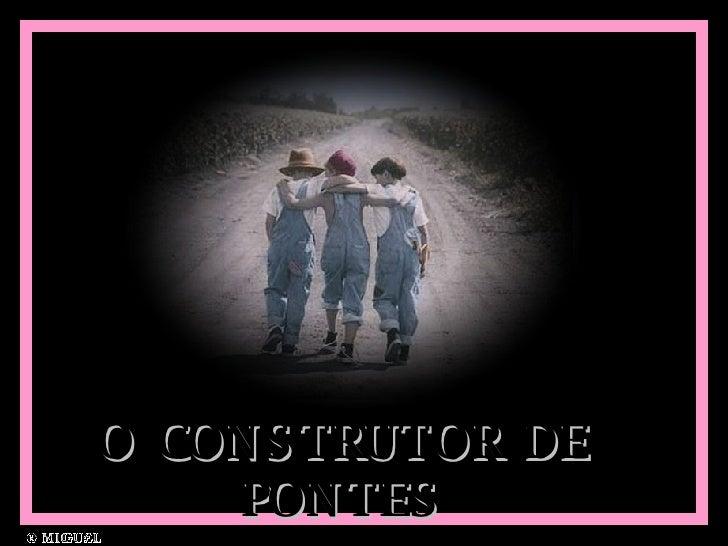 O CONSTRUTOR DE PONTES