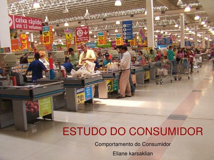 ESTUDO DO CONSUMIDOR     Comportamento do Consumidor           Eliane karsaklian