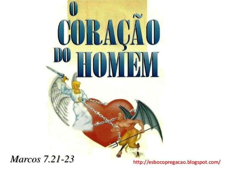 Marcos 7.21-23   http://esbocopregacao.blogspot.com/
