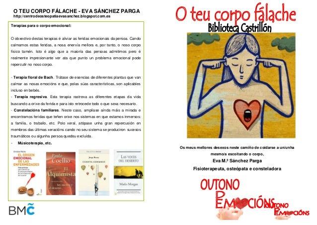 O TEU CORPO FÁLACHE - EVA SÁNCHEZ PARGA http://centrodeosteopatiaevasanchez.blogspot.com.es Terapias para o corpo emociona...