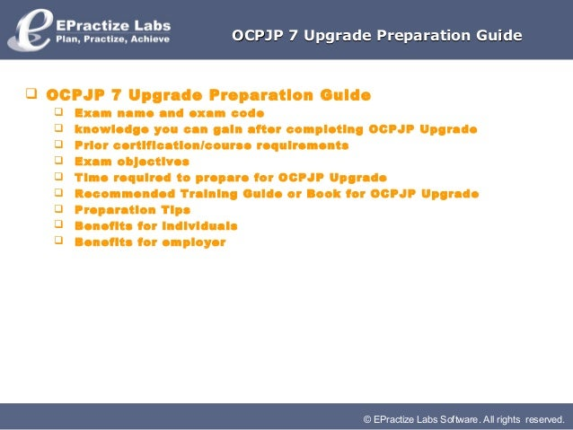 © EPractize Labs Software. All rights reserved.OCPJP 7 Upgrade Preparation GuideOCPJP 7 Upgrade Preparation Guide OCPJP 7...