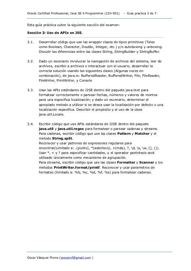 Oracle Certified Professional, Java SE 6 Programmer (1Z0-851)   - Guía practica 3 de 7.Esta guía práctica cubre la siguien...