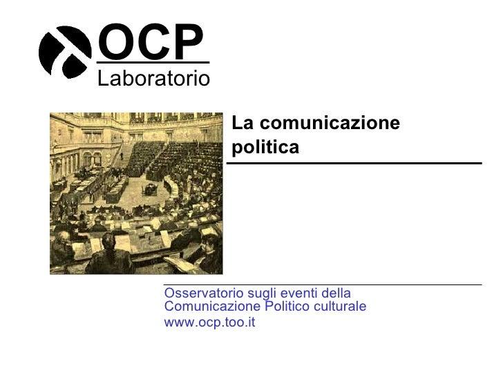 OCP Laboratorio La comunicazione  politica Osservatorio sugli eventi della Comunicazione Politico culturale www.ocp.too.it
