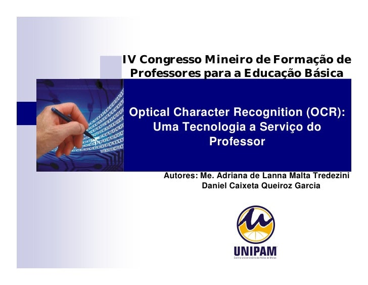 IV Congresso Mineiro de Formação de  Professores para a Educação Básica    Optical Character Recognition (OCR):      Uma T...