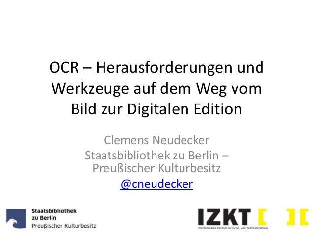 OCR – Herausforderungen und Werkzeuge auf dem Weg vom Bild zur Digitalen Edition Clemens Neudecker Staatsbibliothek zu Ber...