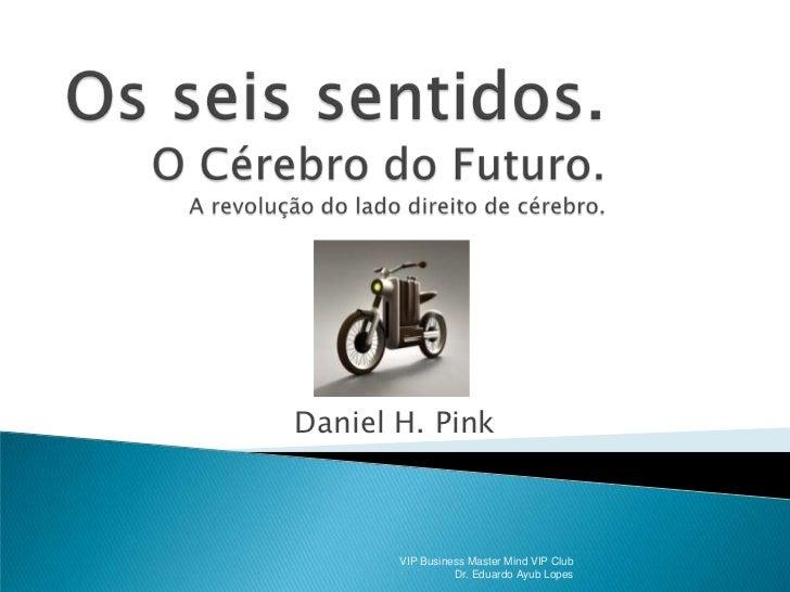 Daniel H. Pink       VIP Business Master Mind VIP Club                 Dr. Eduardo Ayub Lopes