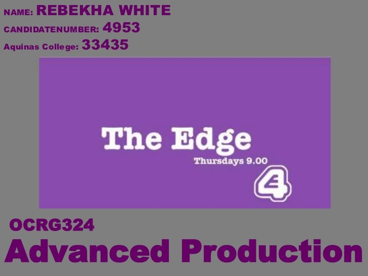 NAME: REBEKHA WHITECANDIDATENUMBER: 4953Aquinas College: 33435OCRG324Advanced Production