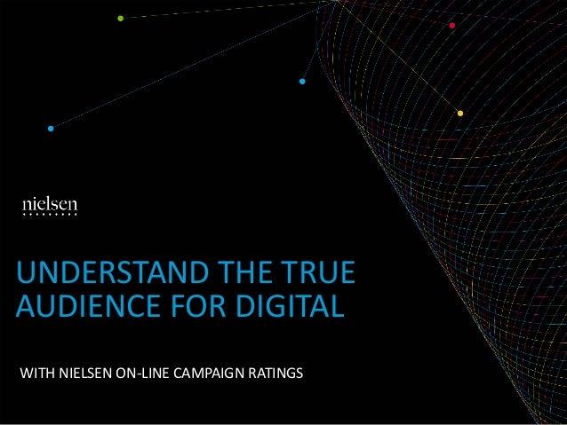 UNDERSTAND THE TRUE AUDIENCE FOR DIGITAL - Nielsen 2014