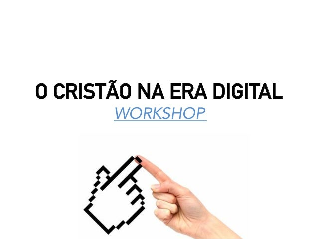 O CRISTÃO NA ERA DIGITAL WORKSHOP