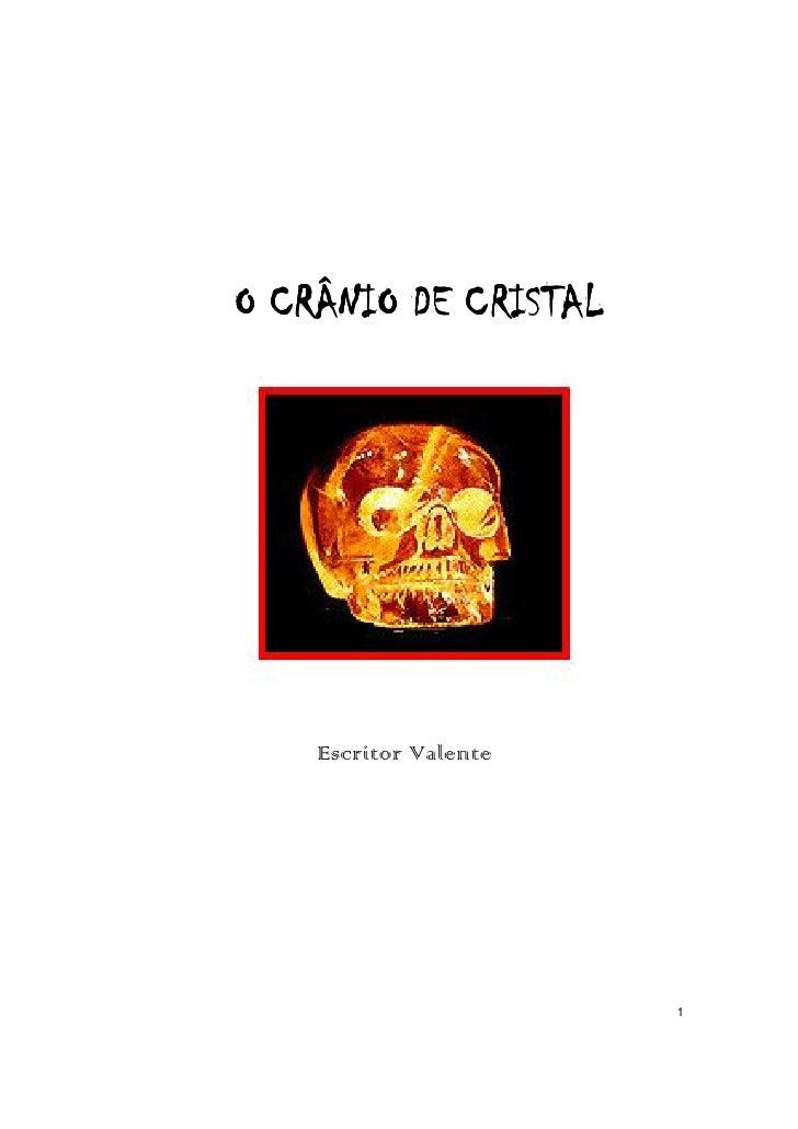 O CRÂNIO DE CRISTAL    Escritor Valente                       1