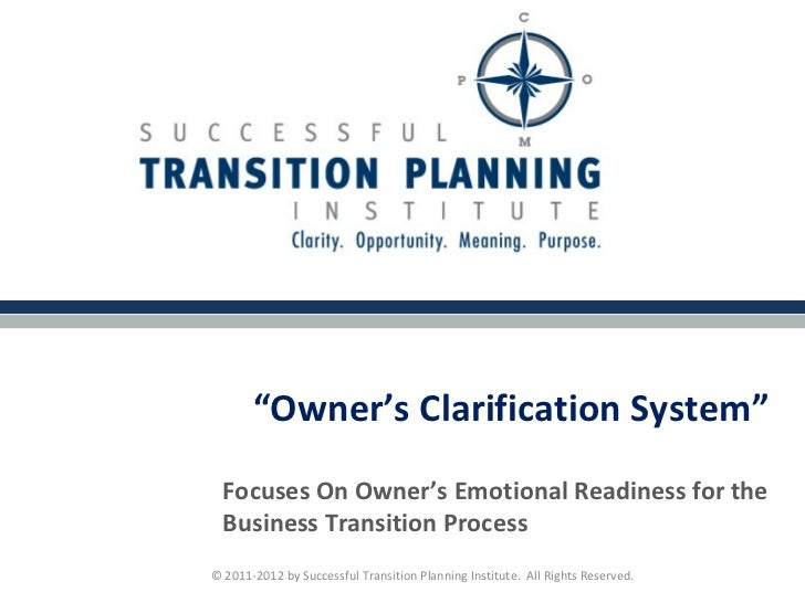 """""""Owner's Clarification System""""  Focuses On Owner's Emotional Readiness for the  Business Transition Process© 2011-2012 by ..."""