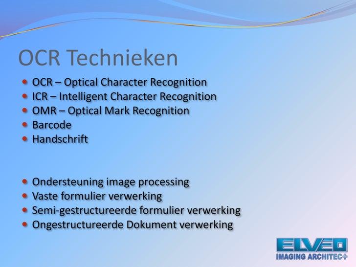 OCR Technieken    OCR – Optical Character Recognition    ICR – Intelligent Character Recognition    OMR – Optical Mark ...