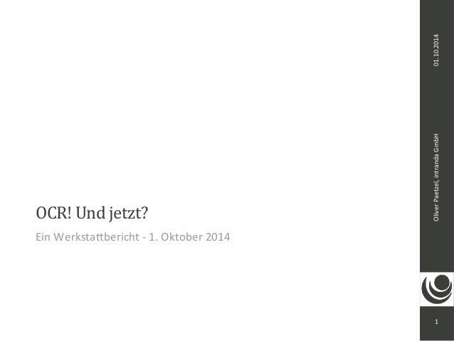 Oliver Paetzel, intranda GmbH 01.10.2014  1  OCR! Und jetzt?  Ein Werkstattbericht - 1. Oktober 2014