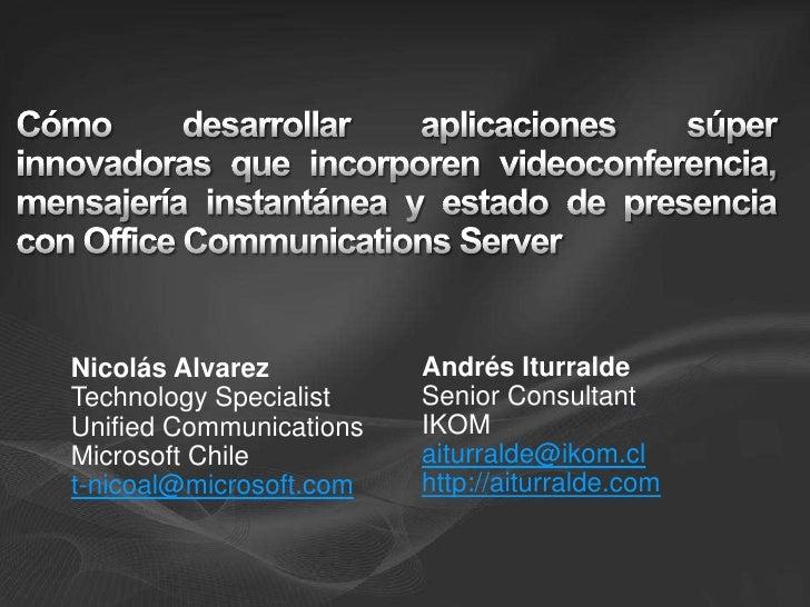 Cómo desarrollar aplicaciones súper innovadoras que incorporen videoconferencia, mensajería instantánea y estado de presencia con Office Communications Server