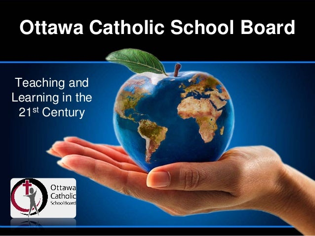Ottawa Catholic School Board Teaching andLearning in the  21st Century