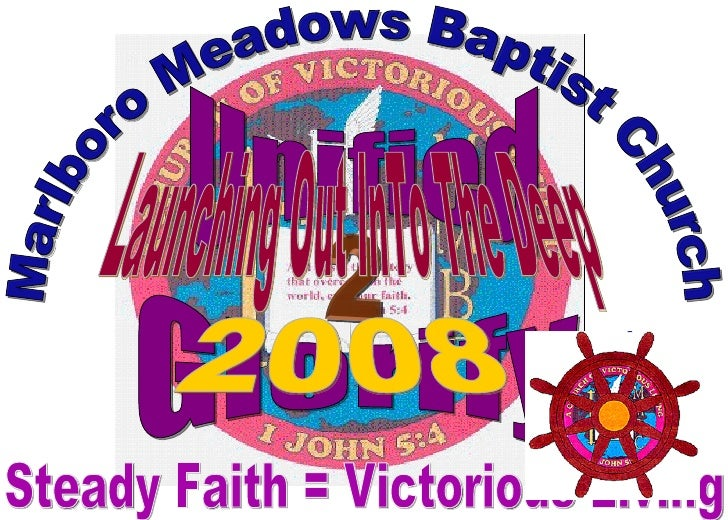 Marlboro Meadows Baptist Church Steady Faith = Victorious Living Glorify Unified 2 Launching Out InTo The Deep  2008