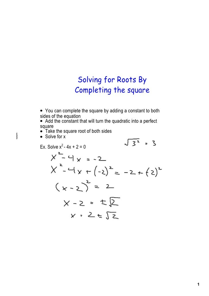 Solving for Roots By                    Completing the square  • You can complete the square by adding a constant to both ...