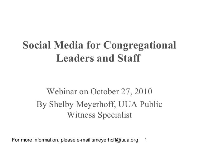 For more information, please e-mail smeyerhoff@uua.org 1 Social Media for Congregational Leaders and Staff Webinar on Octo...