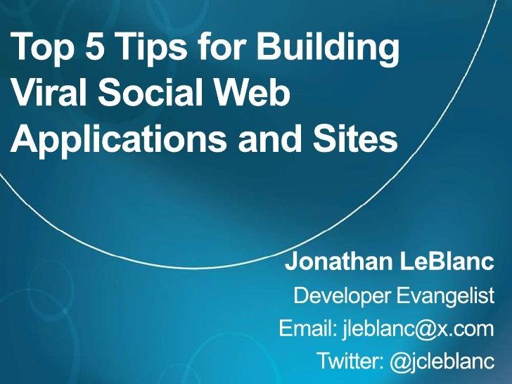 Oct. 4, 2011 webcast top 5 tips for building viral social web applications and sites   jonatjan le blanc