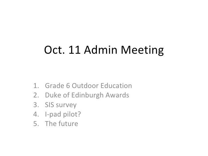 Oct. 11 Admin Meeting <ul><li>Grade 6 Outdoor Education  </li></ul><ul><li>Duke of Edinburgh Awards </li></ul><ul><li>SIS ...