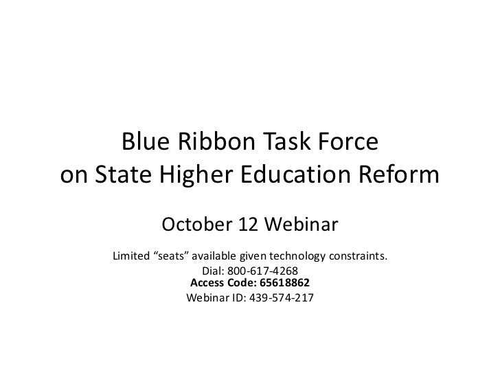 "Blue Ribbon Task Forceon State Higher Education Reform             October 12 Webinar    Limited ""seats"" available given t..."