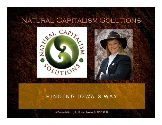 Natural Capitalism Solutions     F I N D I N G I O WA' S WAY        A Presentation by L. Hunter Lovins © NCS 2012