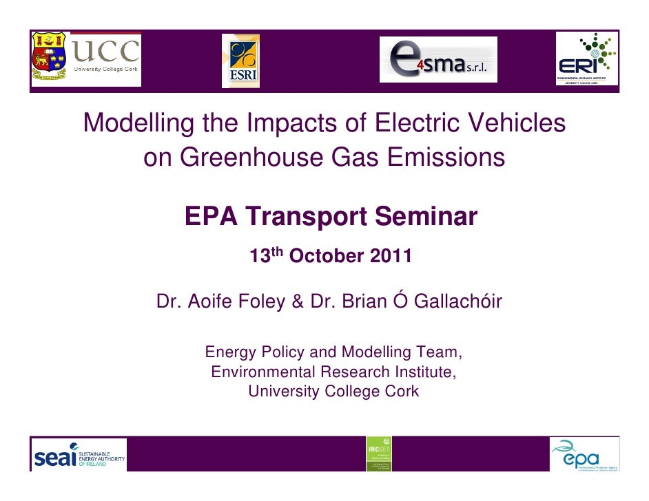Modelling the Impacts of Electric Vehicles    on Greenhouse Gas Emissions         EPA Transport Seminar                13t...