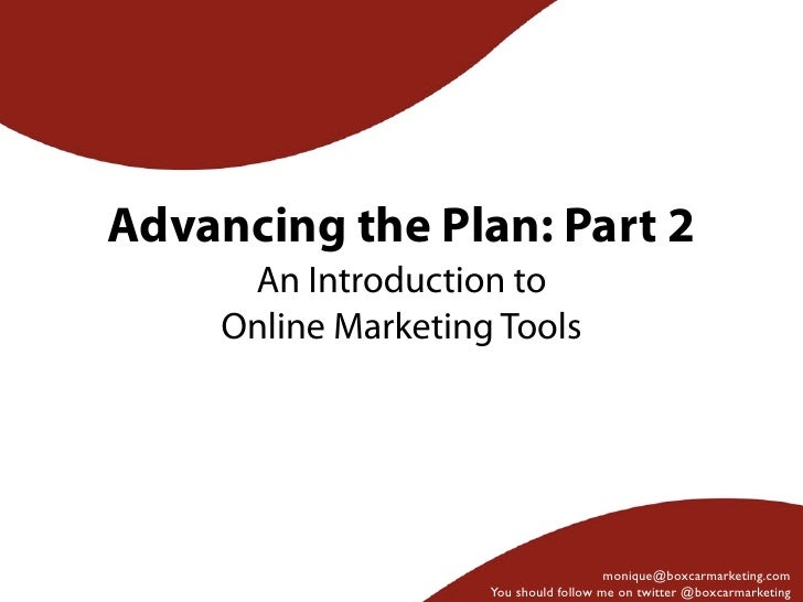 Advancing the Plan: Part 2      An Introduction to     Online Marketing Tools                                        moniq...