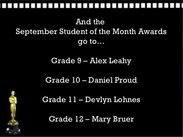 And theSeptember Student of the Month Awards              go to…        Grade 9 – Alex Leahy       Grade 10 – Daniel Proud...