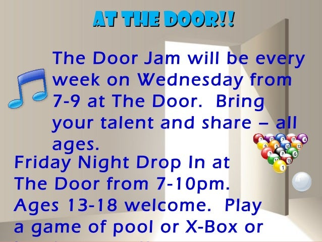 AT THE DOOR!!    The Door Jam will be every    week on Wednesday from    7-9 at The Door. Bring    your talent and share –...