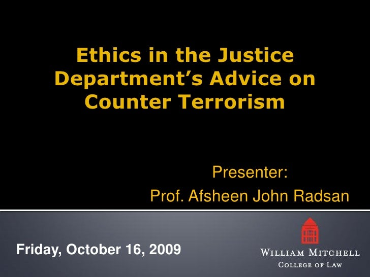 Ethics in the Justice      Department's Advice on        Counter Terrorism                               Presenter:       ...
