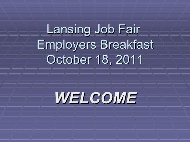 Lansing Job Fair  Employers Breakfast October 18, 2011 WELCOME