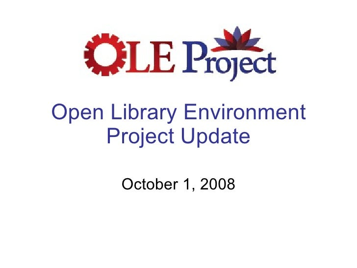 Open Library Environment Project Update October 1, 2008