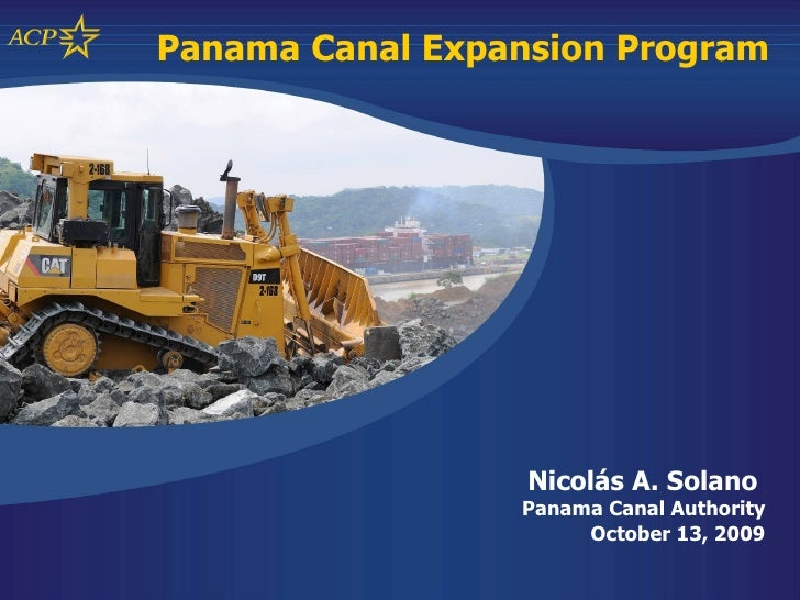 Panama Canal Expansion Program Nicolás A. Solano  Panama Canal Authority October 13, 2009