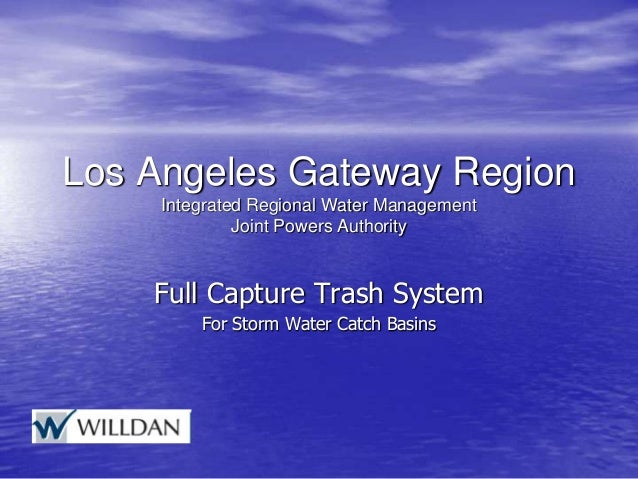 Los Angeles Gateway Region Integrated Regional Water Management Joint Powers Authority Full Capture Trash System For Storm...