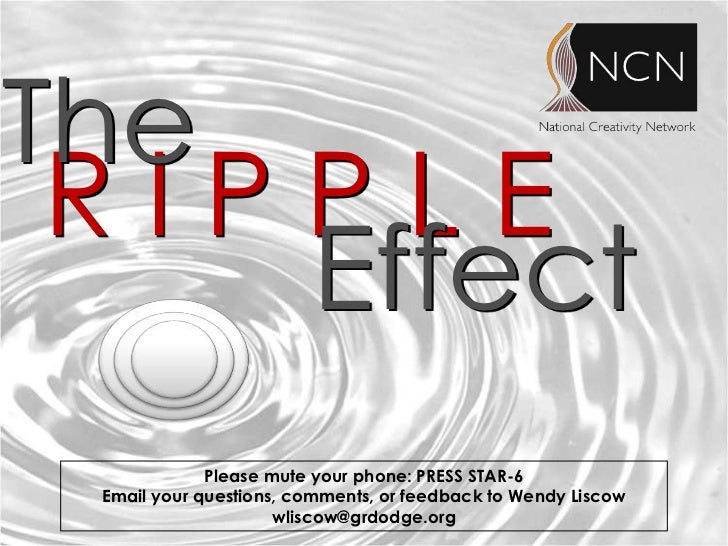 The RIPPLE    Effect             Please mute your phone: PRESS STAR-6 Email your questions, comments, or feedback to Wendy...
