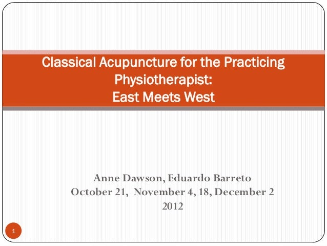 Classical Acupuncture for the Practicing                Physiotherapist:                East Meets West            Anne Da...