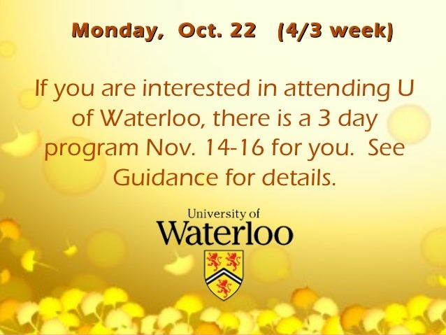 Monday, Oct. 22    (4/3 week)If you are interested in attending U    of Waterloo, there is a 3 day  program Nov. 14-16 for...