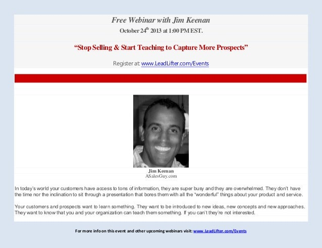 "Oct 24 2013 Webinar w/ Jim Keenan ""Stop Selling & Start Teaching to Capture More Prospects"""