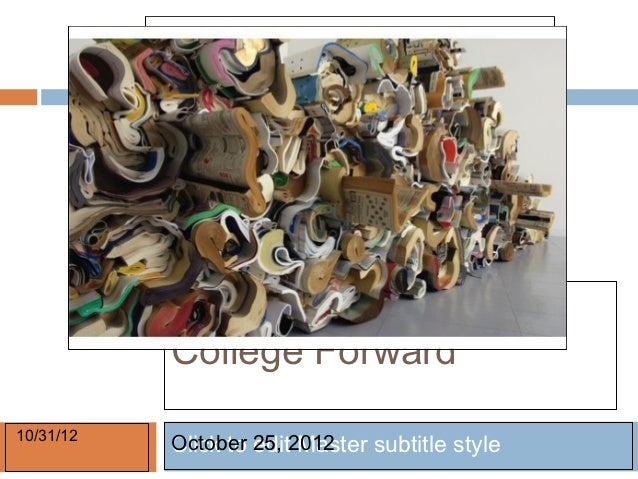 College Forward10/31/12           October 25, 2012           Click to edit Master subtitle style