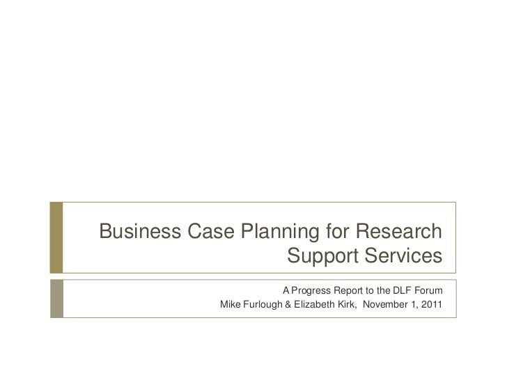 Business Case Planning for Research                   Support Services                         A Progress Report to the DL...