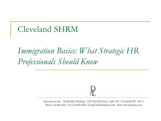 Cleveland SHRMImmigration Basics: What Strategic HRProfessionals Should Know