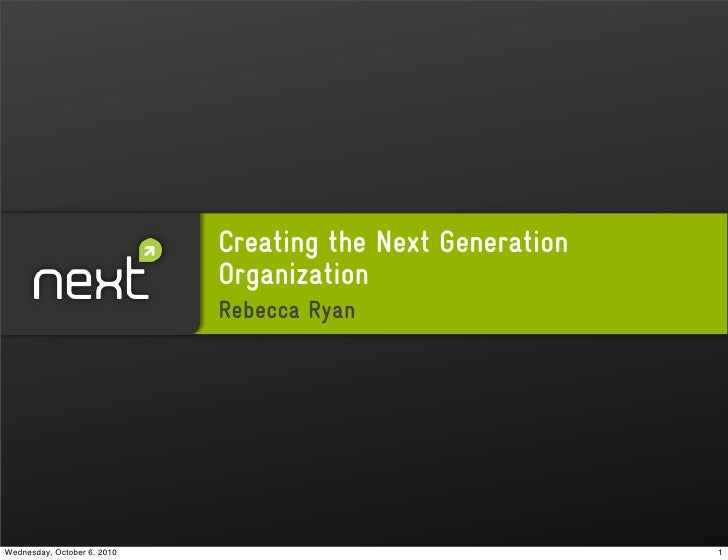 Creating the Next Generation                              Organization                              Rebecca Ryan     Wedne...