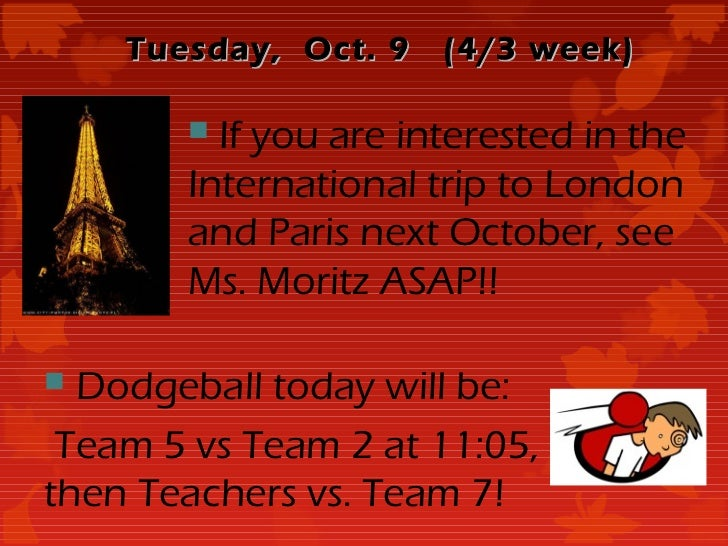 Tuesday, Oct. 9   (4/3 week)        If you are interested in the       International trip to London       and Paris next ...