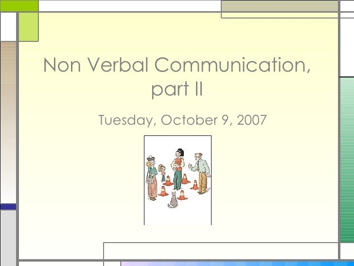 Non Verbal Communication, part II Tuesday, October 9, 2007