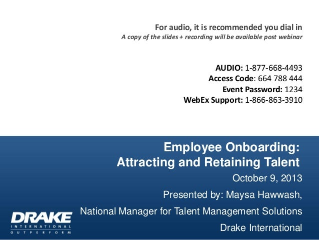 Employee Onboarding: Attracting and Retaining Talent October 9, 2013 Presented by: Maysa Hawwash, National Manager for Tal...
