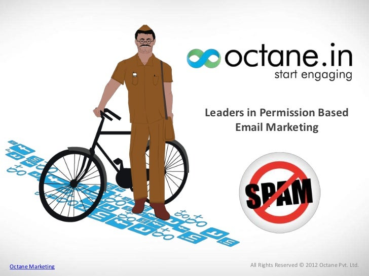 Leaders in Permission Based                        Email MarketingOctane Marketing           All Rights Reserved © 2012 Oc...